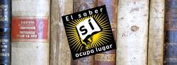 EL SABER SÍ OCUPA LUGAR